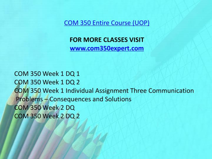 COM 350 Entire Course (UOP)