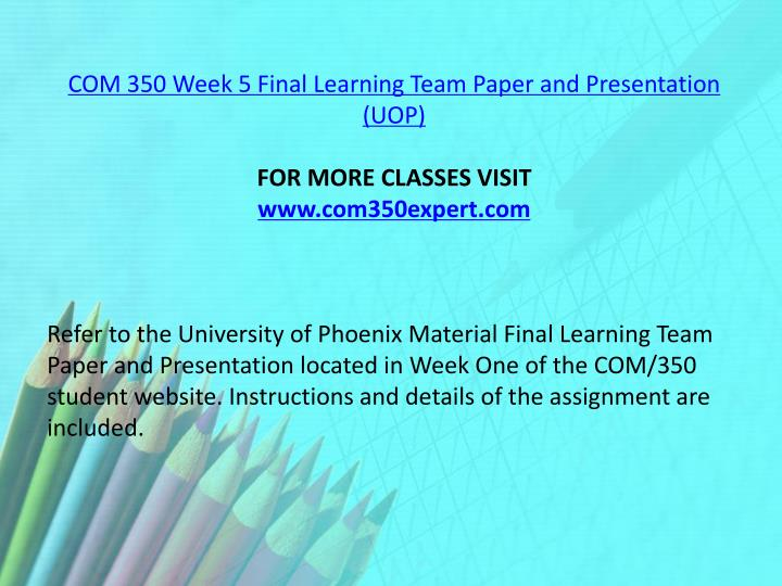 COM 350 Week 5 Final Learning Team Paper and Presentation (UOP)