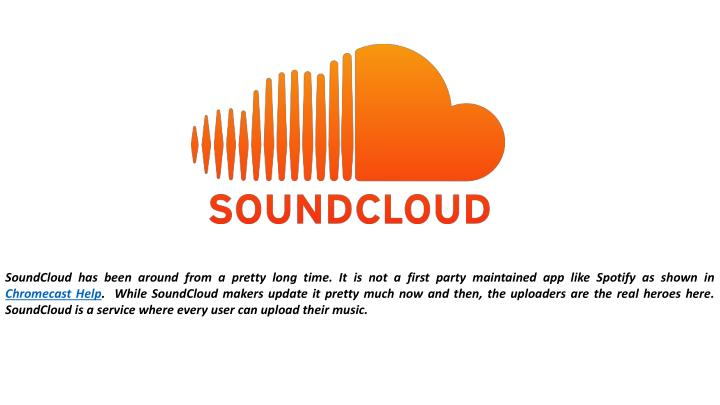 SoundCloud has been around from a pretty long time. It is not a first party maintained app like