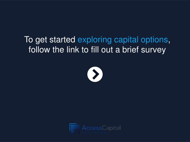 To get started exploring capital options,