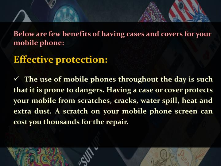 Below are few benefits of having cases and covers for your mobile phone: