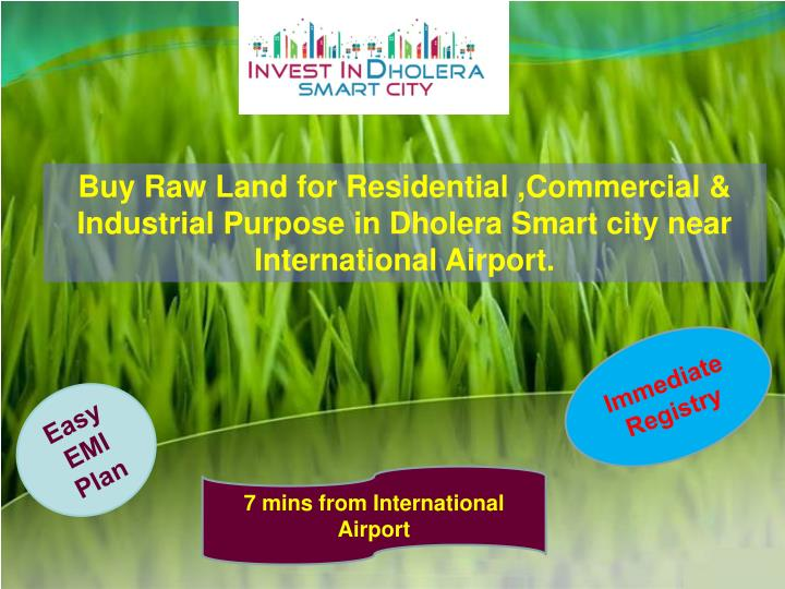 Buy Raw Land for Residential ,Commercial & Industrial Purpose in Dholera Smart city near Internation...