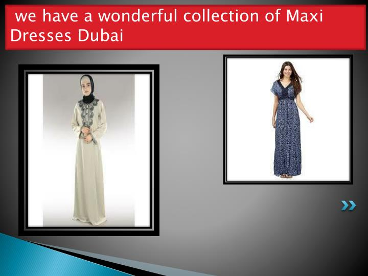we have a wonderful collection of Maxi Dresses Dubai