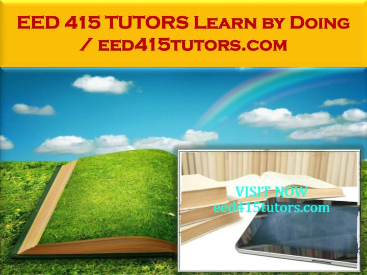 EED 415 TUTORS Learn by Doing / eed415tutors.com