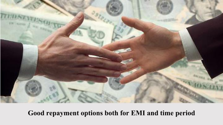 Good repayment options both for EMI and time