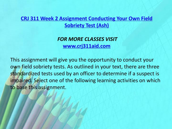 CRJ 311 Week 2 Assignment Conducting Your Own Field Sobriety Test (Ash)