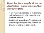 house floor plans basically fall into two classifications custom drawn and pre drawn floor plans
