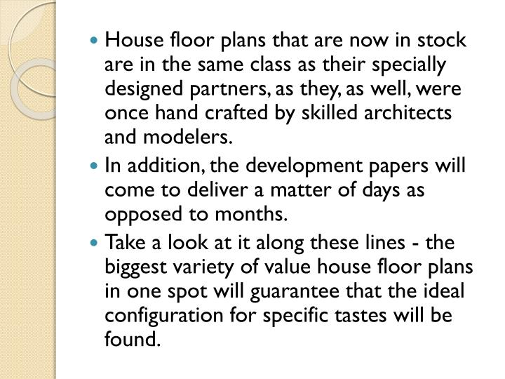 House floor plans that are now in stock are in the same class as their specially designed partners, as they, as well, were once hand crafted by skilled architects and modelers.