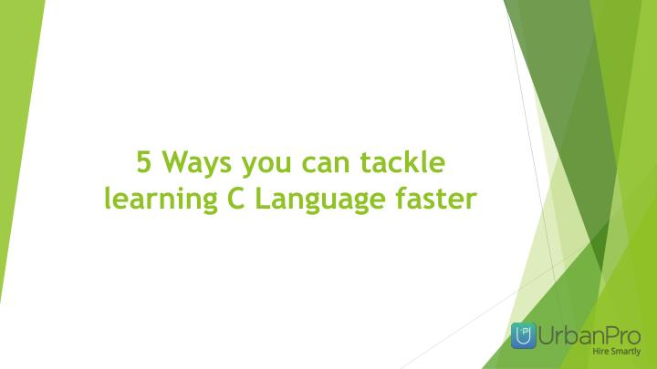 5 Ways you can tackle learning C Language faster