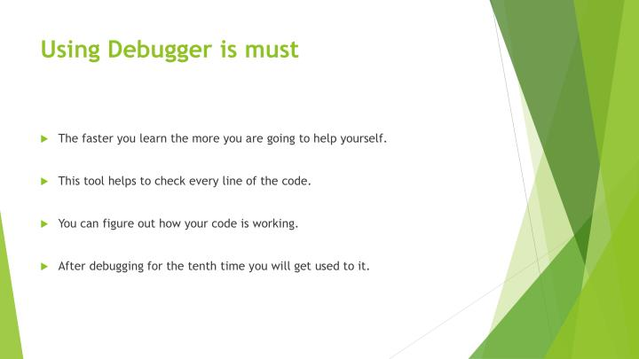 Using Debugger is must