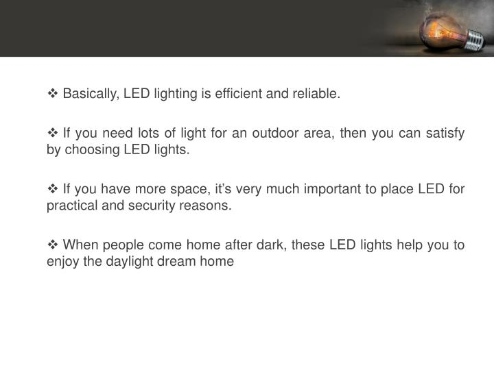 Basically, LED lighting is efficient and reliable.