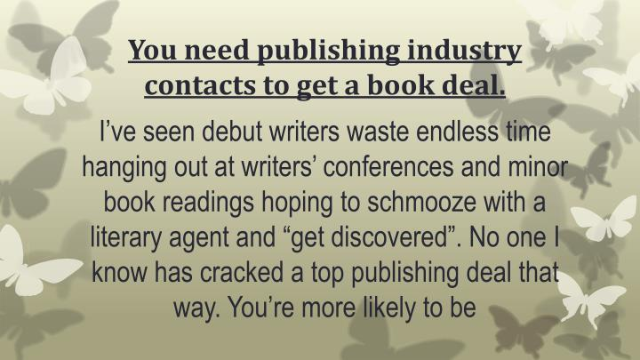 You need publishing industry contacts to get a book deal.