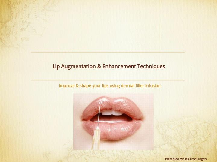 Lip Augmentation & Enhancement Techniques
