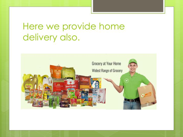 Here we provide home delivery also.