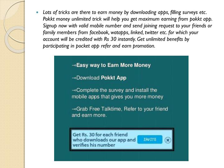 Lots of tricks are there to earn money by downloading apps, filling surveys etc.