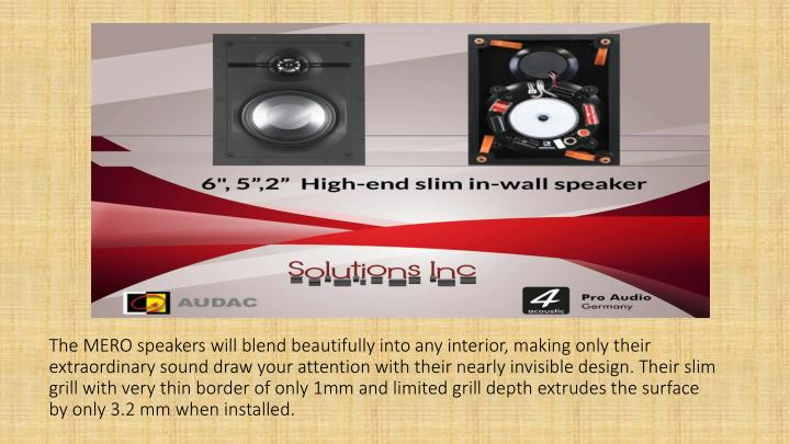 The MERO speakers will blend beautifully into any interior, making only their