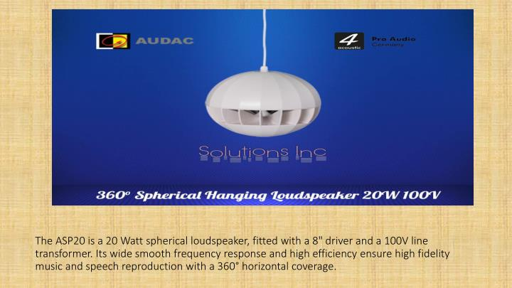 """The ASP20 is a 20 Watt spherical loudspeaker, fitted with a 8"""" driver and a 100V line"""
