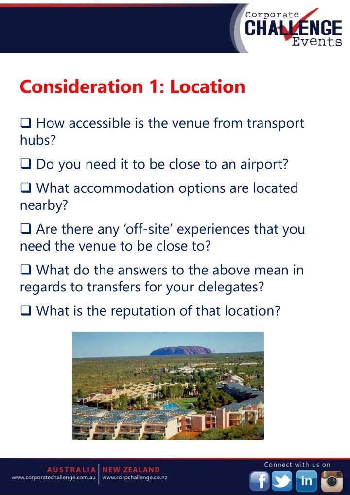 Consideration 1: Location