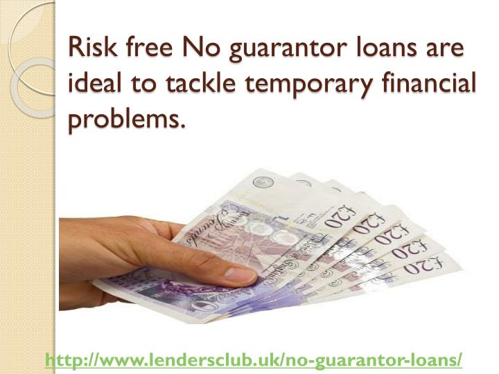 Risk free No guarantor loans are ideal to tackle temporary financial