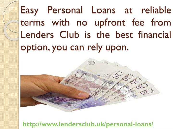Easy Personal Loans at reliable terms with no upfront fee from Lenders Club is the best financial option, you can rely upon.