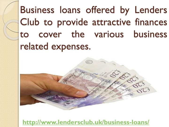 Business loans offered by Lenders Club to provide attractive finances to cover the various business related
