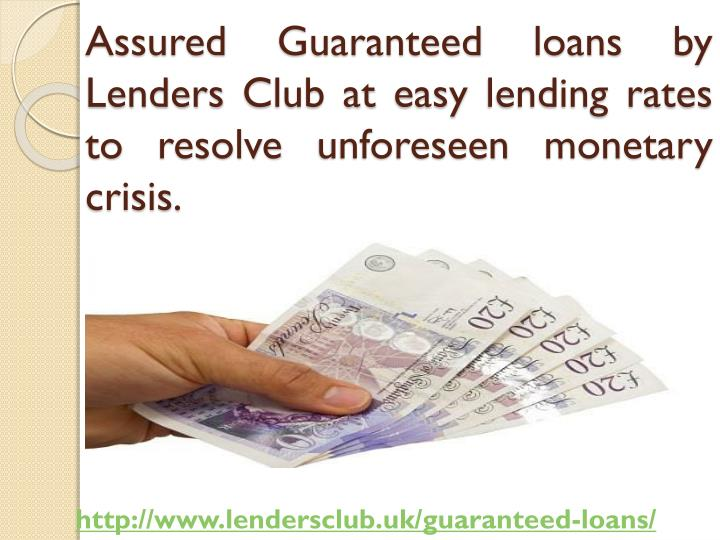 Assured Guaranteed loans by Lenders Club at easy lending rates to resolve unforeseen monetary