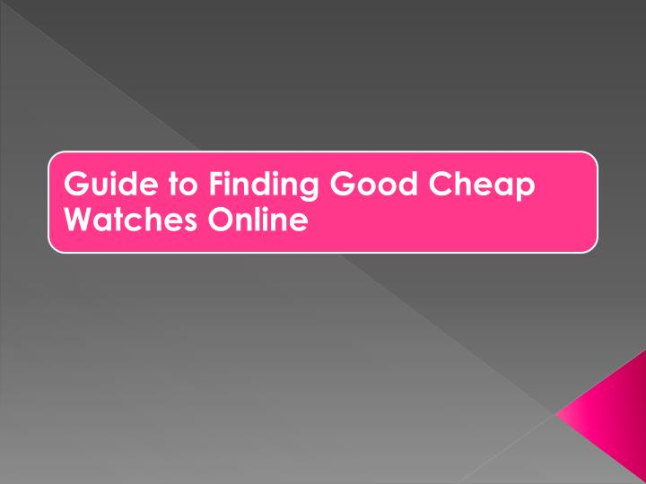 Guide to finding good cheap watches online