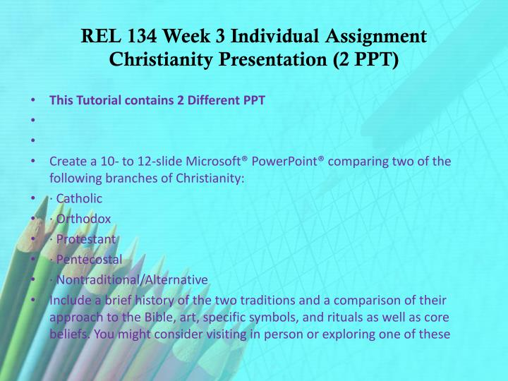 rel 134 christianity and the art presentation Rel 134 week 3 christianity presentation  $799  good graphics (not just simple clip art) are easy to obtain and observers expect a presenter to keep the audience's attention through graphics i have uploaded an example of what i expect from you in this presentation  ← rel 134 week 2 knowledge check rel 134 week 3 knowledge check.