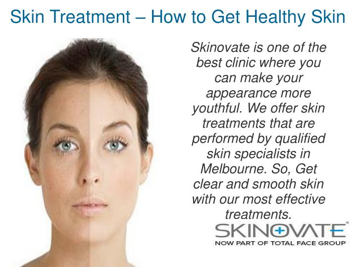 Skin Treatment – How to Get Healthy Skin