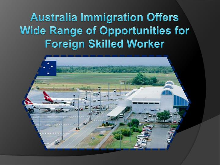 Australia Immigration Offers Wide Range of Opportunities for Foreign Skilled Worker