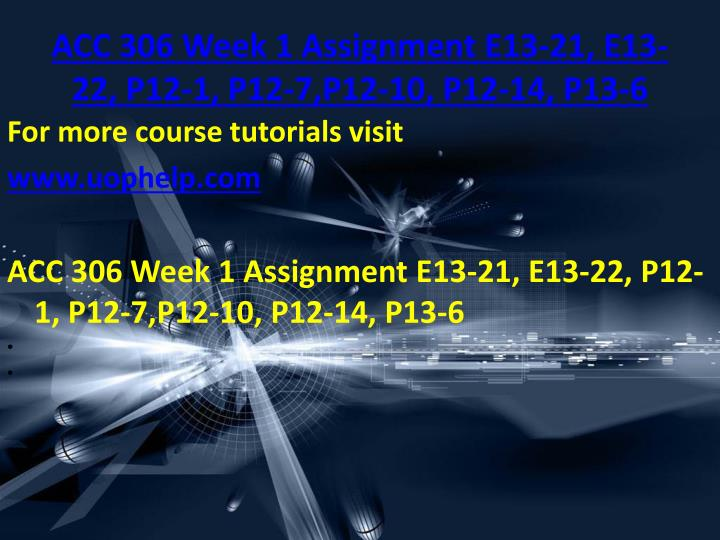 ACC 306 Week 1 Assignment E13-21, E13-22, P12-1, P12-7,P12-10, P12-14, P13-6