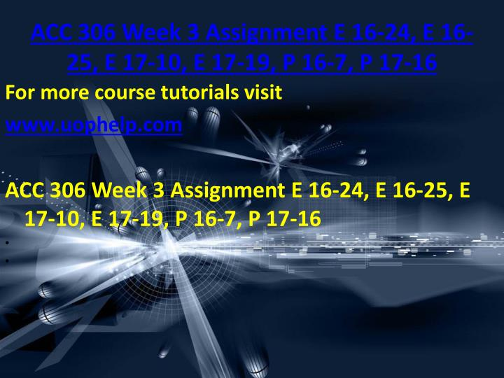 ACC 306 Week 3 Assignment E 16-24, E 16-25, E 17-10, E 17-19, P 16-7, P 17-16