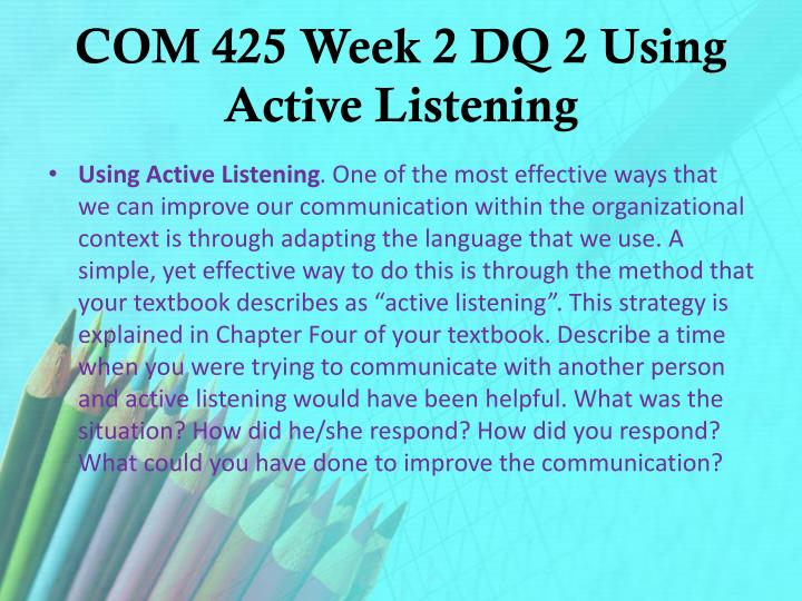 COM 425 Week 2 DQ 2 Using Active Listening