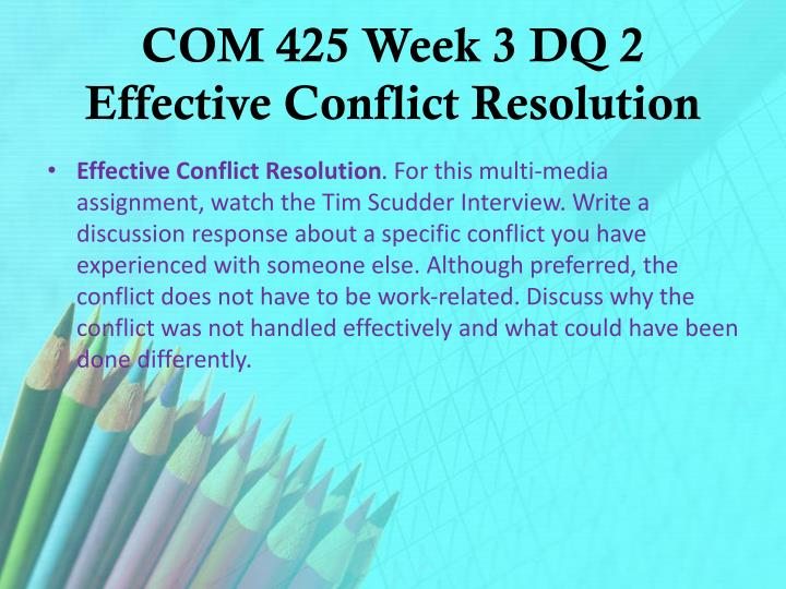 COM 425 Week 3 DQ 2 Effective Conflict Resolution
