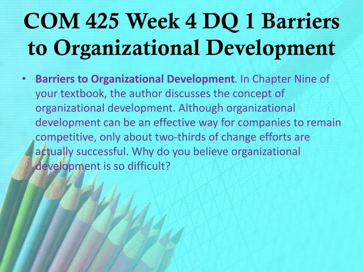 COM 425 Week 4 DQ 1 Barriers to Organizational Development