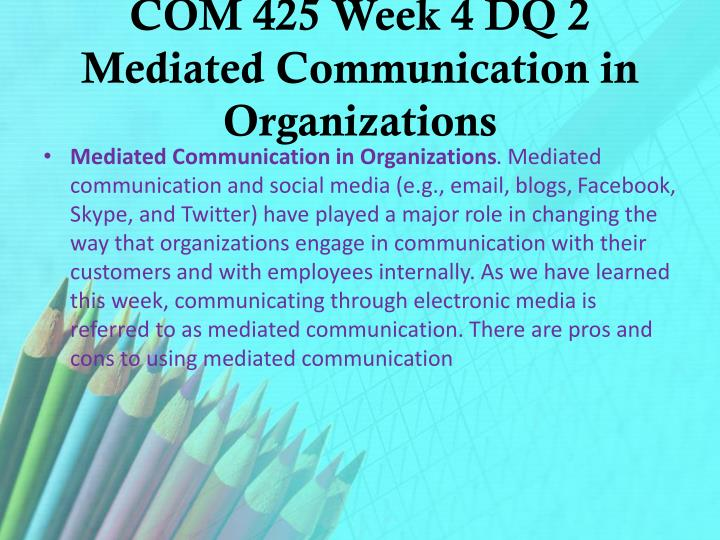 COM 425 Week 4 DQ 2 Mediated Communication in Organizations