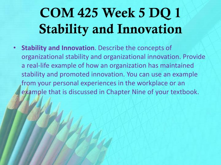 COM 425 Week 5 DQ 1 Stability and Innovation
