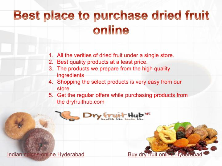 1. All the verities of dried fruit under a single store.