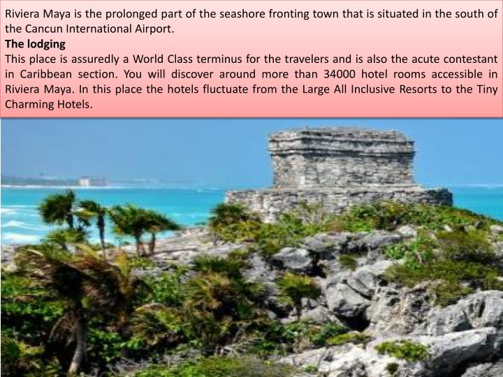 Riviera Maya is the prolonged part of the seashore fronting town that is situated in the south of th...
