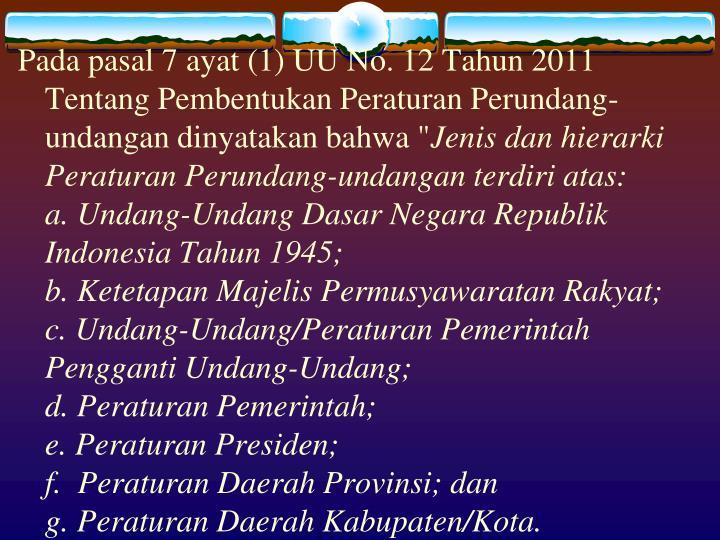 """Pada pasal 7 ayat (1) UU No. 12 Tahun 2011 Tentang Pembentukan Peraturan Perundang-undangan dinyatakan bahwa """""""