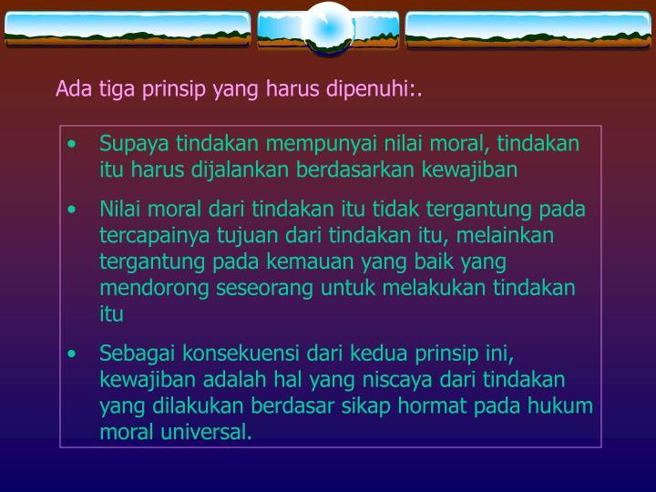 Ada tiga prinsip yang harus dipenuhi:.