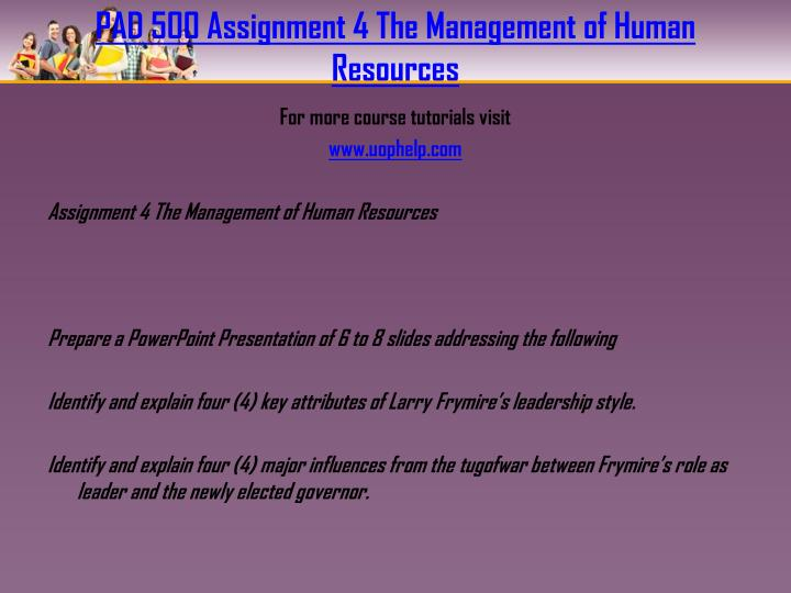 identify and explain four key attributes of larry frymire s leadership style Pad 500 – assignment 4: the management of human resources prepare a powerpoint presentation of 6 to 8 slides addressing the following: identify and explain four (4) key attributes of larry frymire's leadership style.