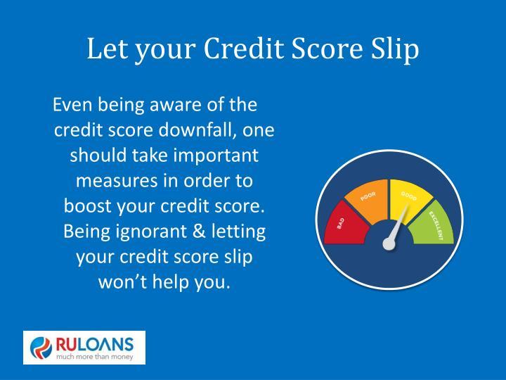 Let your Credit Score Slip