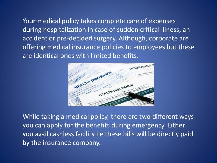 Your medical policy takes complete care of expenses during hospitalization in case of sudden critica...
