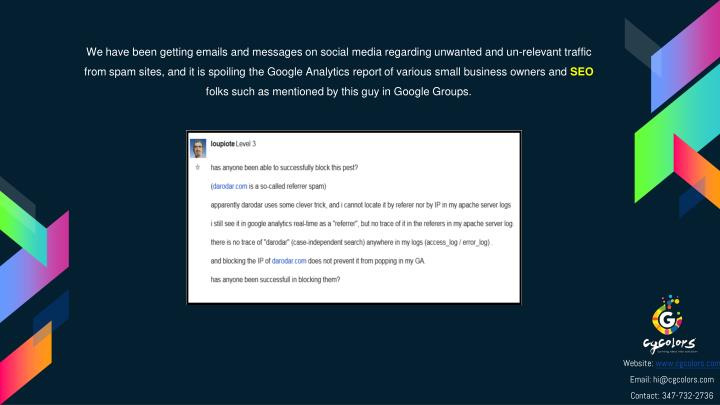 We have been getting emails and messages on social media regarding unwanted and un-relevant traffic from spam sites, and it is spoiling the Google Analytics report of various small business owners and