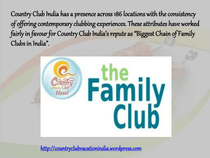 Country Club India has a presence across 186 locations with the consistency of offering contemporary...