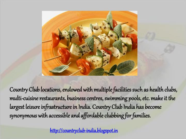 Country Club locations, endowed with multiple facilities such as health clubs, multi-cuisine restaur...