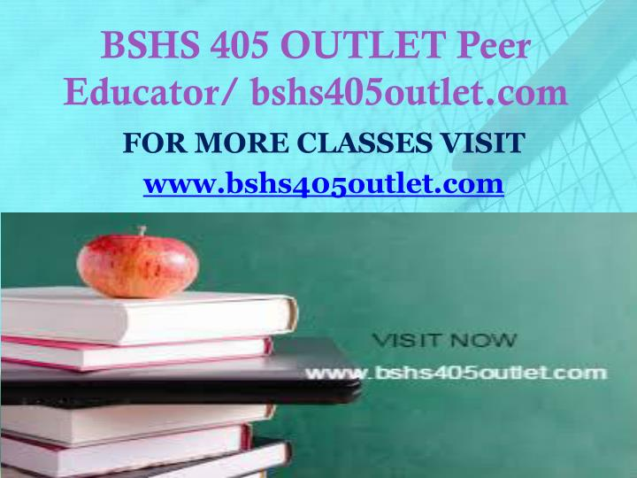BSHS 405 OUTLET Peer Educator/ bshs405outlet.com