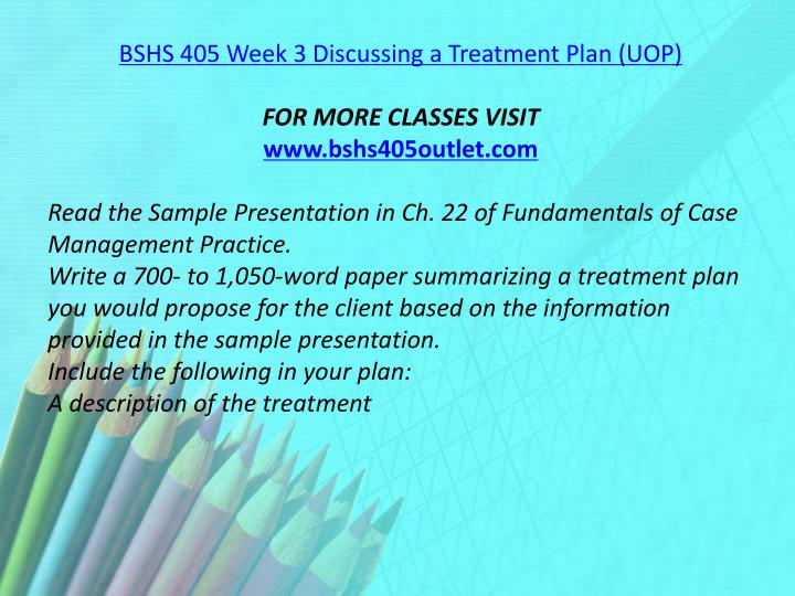 BSHS 405 Week 3 Discussing a Treatment Plan (UOP