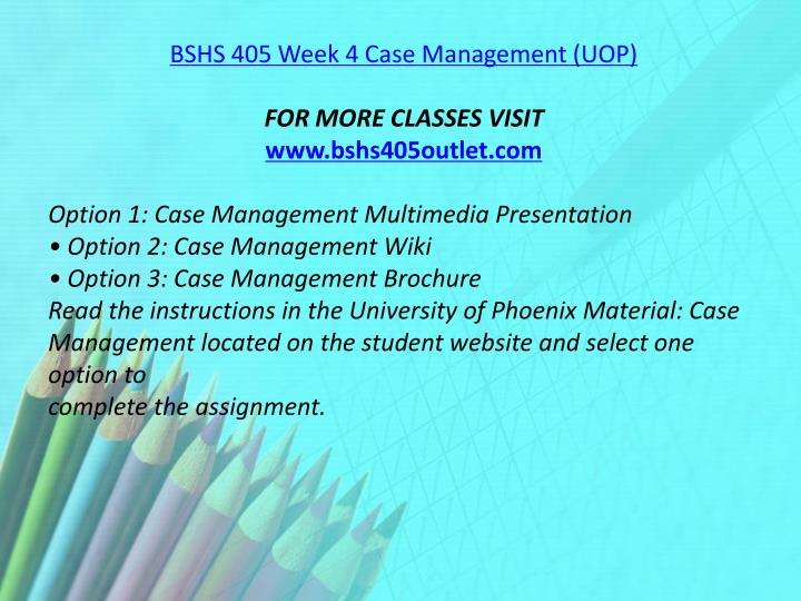 BSHS 405 Week 4 Case Management (UOP